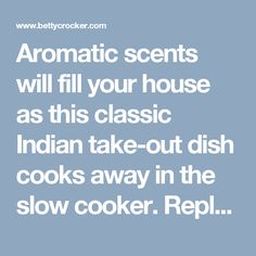 Aromatic scents will fill your house as this classic Indian take-out dish cooks away in the slow cooker. Replace cream with Coconut milk.