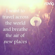 """I want to travel across the world and breathe the air of new places."" travel quote #rovia #booked #travelon"