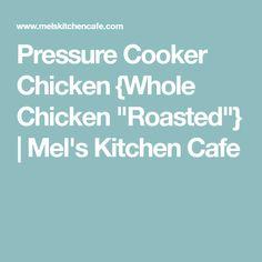 "Pressure Cooker Chicken {Whole Chicken ""Roasted""} | Mel's Kitchen Cafe"
