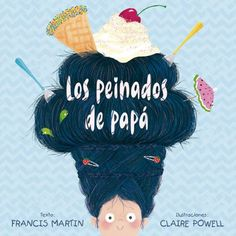 """Francis Martín / Claire Powell. """"Los peinados de papá"""". Editorial Picarona (3 a 6 años) Good Books, My Books, Kids Laughing, Book Corners, Handsome Prince, Life Is Hard, Children's Book Illustration, One Pic, Childrens Books"""