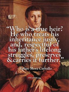 """""""Who is a true heir? He who treats his inheritance justly, and, respectful of his father's lifelong struggles, preserves & carries it further. Fact Quotes, Wise Quotes, Great Quotes, Words Quotes, Wise Words, Motivational Quotes, Inspirational Quotes, Sayings, Shining Tears"""
