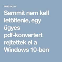 Semmit nem kell letöltenie, egy ügyes pdf-konvertert rejtettek el a Windows 10-ben Windows 10, Machine Learning, Good To Know, Computers, Android, Internet, Youtube, Diy, Computer Science