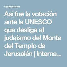 Así fue la votación ante la UNESCO que desliga al judaísmo del Monte del Templo de Jerusalén | Internacionales | Diario Judío México