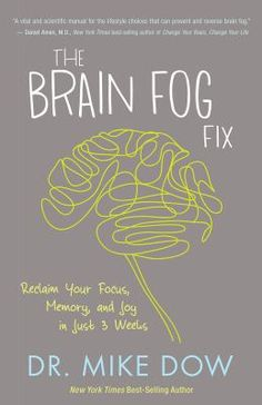 The Brain Fog Fix: Reclaim Your Focus, Memory, and Joy in just 3 Weeks by Dr. Mike Dow