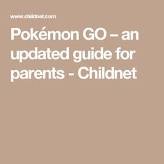 Pokémon GO – an updated guide for parents  - Childnet