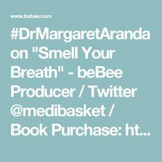 "#DrMargaretAranda on ""Smell Your Breath""  - beBee Producer / Twitter @medibasket / Book Purchase: http://www.drmargaretaranda.tateauthor.com"