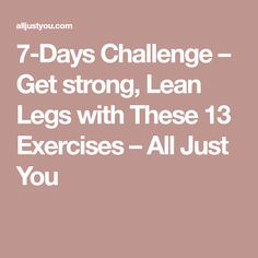 7-Days Challenge – Get strong, Lean Legs with These 13 Exercises – All Just You