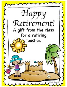 Happy Retirement! A gift from the class for a retiring teacher.There are 3 different option included. -A sheet for the kids to write what they think the teacher should do during retirement and draw a picture of them doing that. -A sheet in color for the kids to write what they think the teacher should do during retirement.-Last sheet is the same as the above but in black and white so the picture at the bottom can be colored by the kids.