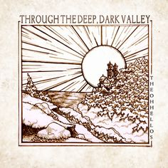 The oh hellos - Through the Deep, Dark Valley (@ http://theohhellos.com/) - Selfreleased 2012