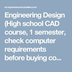 Engineering Design (High school CAD course, 1 semester, check computer requirements before buying computer)