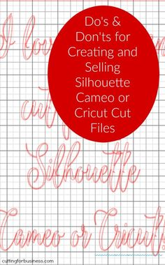 Do's and Don'ts for Selling Silhouette Cameo or Cricut Cut Files by cuttingforbusiness.com