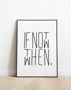If not now then when, motivational quote home wall art, minimal poster modern office wall decor, new beginning gift, encouraging quote print – zitieren Motivational Quotes For Women, Home Quotes And Sayings, Words Quotes, Inspirational Quotes, Framed Quotes, Wall Quotes, Quotes For Wall Decor, Quotes In Frames, Office Wall Decor