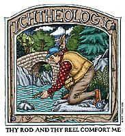 Ichtheology - Thy Rod and Thy Reel Comfort Me