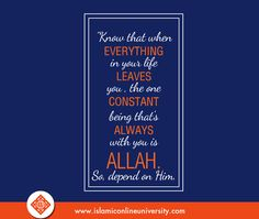 When you have nothing left except Allah, then you find that Allah is always enough for you