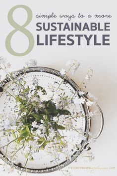 8 SIMPLE WAYS TO HAVE A MORE SUSTAINABLE LIFESTYLE - sustainable homes, sustainable living, eco-friendly household items, living an eco life, sustainable lifestyle.