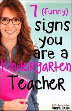 7 signs you're a kindergarten teacher Great ideas