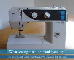 Thoughts on advice for the beginning sewer who wants to buy a sewing machine.