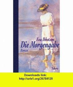 Die Morgengabe. (9783502193203) Eva Ibbotson , ISBN-10: 3502193207  , ISBN-13: 978-3502193203 ,  , tutorials , pdf , ebook , torrent , downloads , rapidshare , filesonic , hotfile , megaupload , fileserve