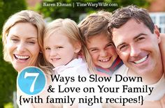 7 Ways to Slow Down & Love on Your Family {with family night recipes!} - Time-Warp Wife | Time-Warp Wife