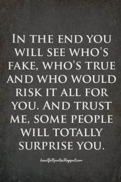 In the end you will see who's fake, who's true..