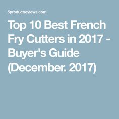 Top 10 Best French Fry Cutters in 2017 - Buyer's Guide (December. 2017)