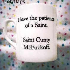Large Bone China 'I have the patience of a saint…' Mug | Holyflaps | BEAUTIFULLY DEFACED