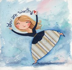 """You are Worthy"" Whimsy Chick by Teresa Kogut"