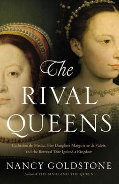 "New to the library! July 2015 ""The Rival Queens"" : Catherine De' Medici, her daughter Marguerite De Valois, and the betrayal that ignited a kingdom"