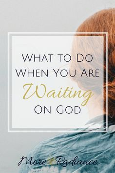 What To Do When You are Waiting on God