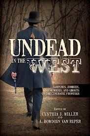 Undead in the West -Cynthia J. Miller and A. Bowdoin Van Riper