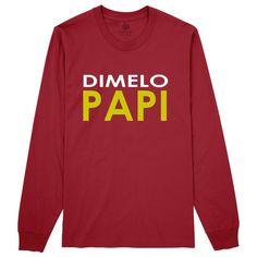 Dimelo Papi` Long Sleeve T-shirt