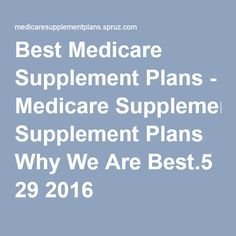 Best Medicare Supplement Plans - Medicare Supplement Plans Why We Are Best.5 29 2016