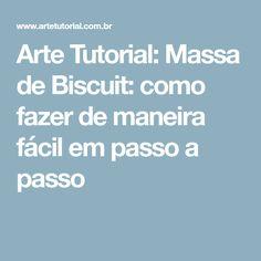 Arte Tutorial: Massa de Biscuit: como fazer de maneira fácil em passo a passo