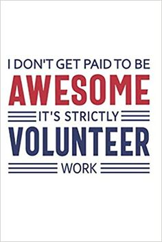 I Don't Get Paid to Be Awesome It's Strictly Volunteer Work: Volunteer Quotes Appreciation Journal, Notebook, Diary, Funny Volunteer Slogan, Red, ... (Thank You Gifts for Volunteer Recognition): School Volunteers Share: 9798655614123: Amazon.com: Books Volunteer Appreciation Gifts, Volunteer Gifts, Volunteer Work, School Volunteers, Parent Teacher Association, Volunteer Quotes, Sign Up Sheets, Volunteer Management, School Fundraisers