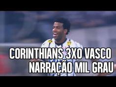CORINTHIANS 3X0 VASCO - NARRAÇÃO MIL GRAU