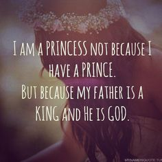 My Father is a King and He is GOD.