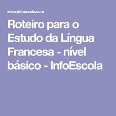 Roteiro para o Estudo da Língua Francesa - nível básico - InfoEscola