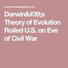 Darwin's Theory of Evolution Roiled U.S. on Eve of Civil War