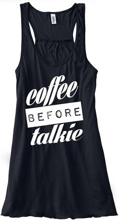 410485d3c2d2e Coffee Before Talkie Tank Top Flowy Racerback by sunsetsigndesigns Workout  Attire