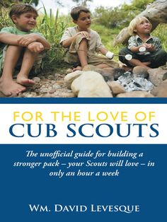 For the Love of Cub Scouts: The unofficial guide for building a stronger pack-your Scouts will love-in only an hour a week:Amazon:Kindle Store