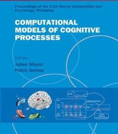 Computational Models Of Cognitive Processes: Proceedings Of The 13th Neural Computation And Psychology Workshop PDF