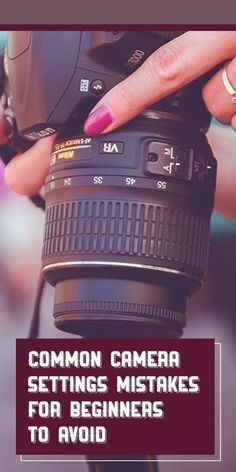 Common Camera Settings Mistakes for Beginners to Avoid. Photography tips. Beginning Photography.
