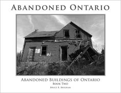 Abandoned Ontario a book on abandoned houses and by brucebrigham, $35.00