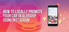 How to Locally Promote Your Car Dealership Using Instagram Promotion, Car, Instagram, Automobile, Cars