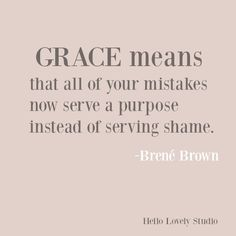 Inspirational quote about grace from Brene Brown on Hello Lovely Studio. Life Quotes Love, Change Quotes, Quotes To Live By, Quotes On Home, Qoutes About Change, Quotes About True Love, Quotes About Home, New Journey Quotes, Calling Quotes