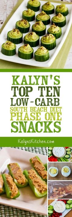 I think snacks are important for any healthy eating plan, and here are my Top Ten Low-Carb (South Beach Diet Phase One) Snacks!  [found on KalynsKitchen.com]