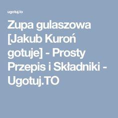 Zupa gulaszowa [Jakub Kuroń gotuje] - Prosty Przepis i Składniki - Ugotuj.TO