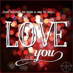 Love you quote via www.Facebook.com/PeaceFlash