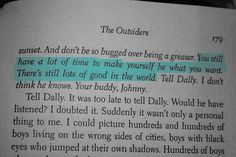 """You still have a lot of time to make yourself be what you want. There's still lots of good in the world."" - The Outsiders ""Tell Dally. I don't think he knows"". Movie Quotes, Book Quotes, Life Quotes, Author Quotes, Poetry Quotes, Happy Quotes, The Words, Die Outsider, The Outsiders Quotes"