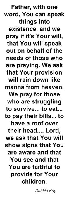 Debbie Kay - Prayer for provision Prayer Times, Prayer Verses, Bible Prayers, Faith Prayer, God Prayer, Christian Prayers, Christian Quotes, Everyday Prayers, Miracle Prayer